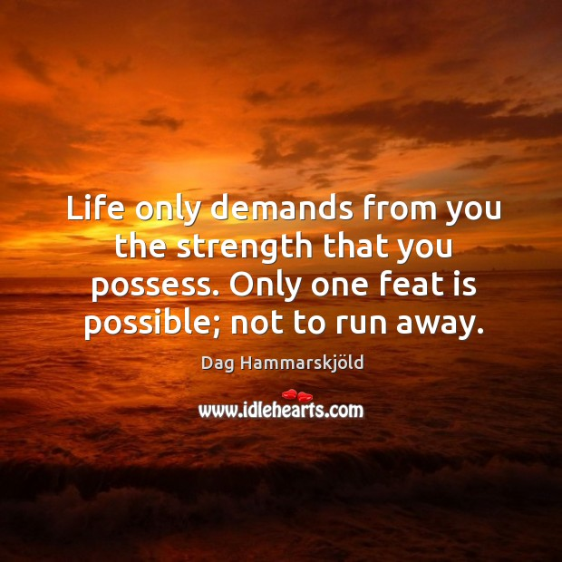 Life only demands from you the strength that you possess. Image