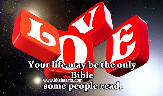 Image, Your life may be the only bible some people read.