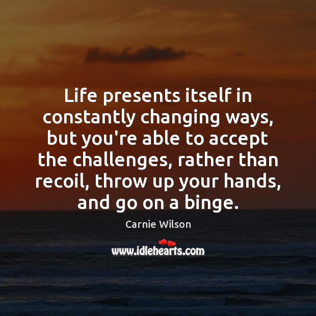 Image, Life presents itself in constantly changing ways, but you're able to accept