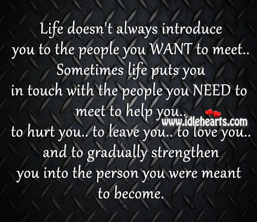 Life Doesn't Always Introduce You To The People You Want To Meet., Help, Hurt, Leave, Life, Love, Love You, Need, People, Person, Touch