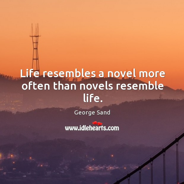 Life resembles a novel more often than novels resemble life. Image