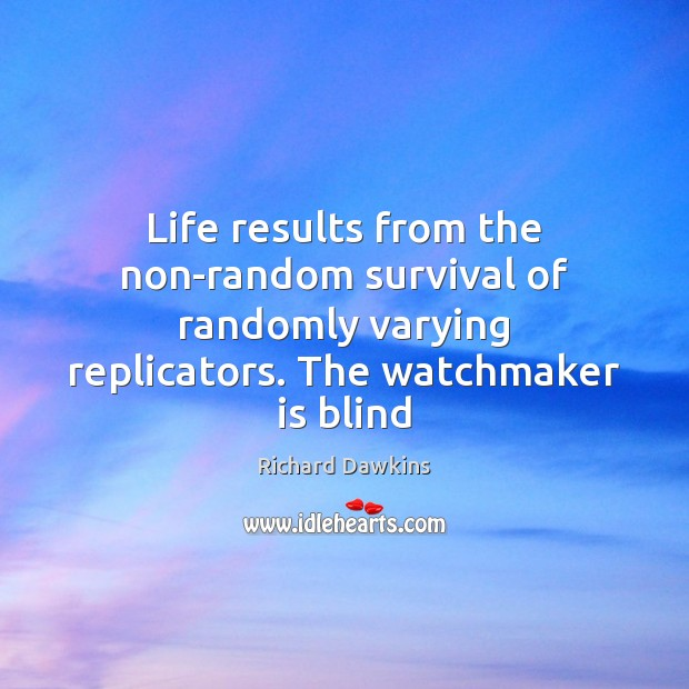 Life results from the non-random survival of randomly varying replicators. The watchmaker Image