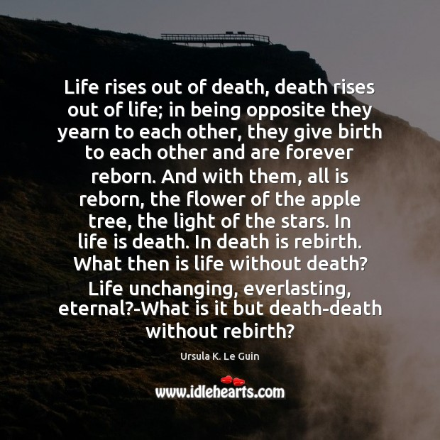 Life rises out of death, death rises out of life; in being Image