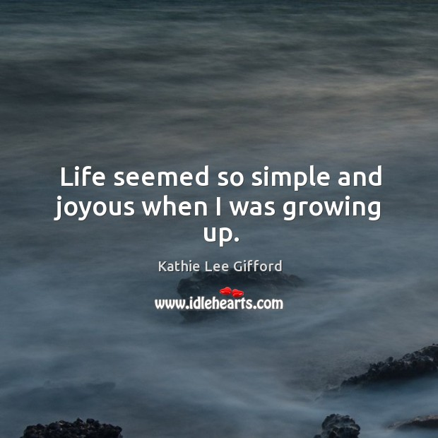 Life seemed so simple and joyous when I was growing up. Image