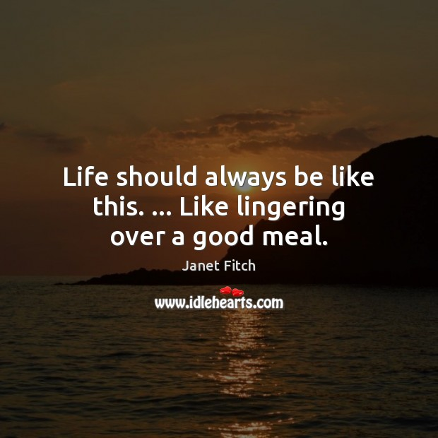 Life should always be like this. … Like lingering over a good meal. Image