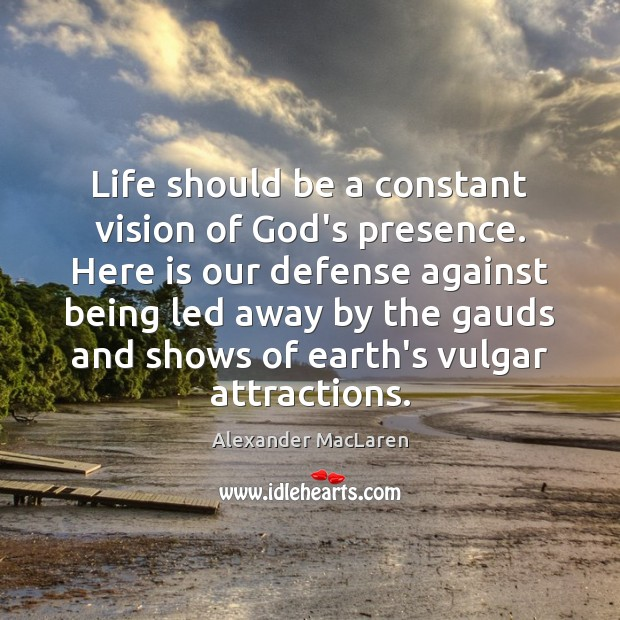 Image, Life should be a constant vision of God's presence. Here is our