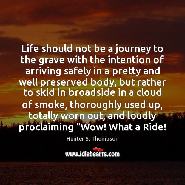 Image, Life should not be a journey to the grave with the intention