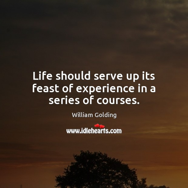 Image, Life should serve up its feast of experience in a series of courses.
