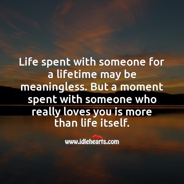 Life spent with someone for a lifetime may be meaningless. Romantic Messages Image
