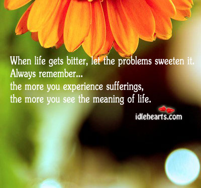 When life gets bitter, let the problems sweeten it Image