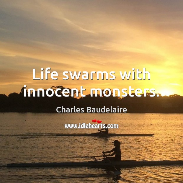 Life swarms with innocent monsters. Image