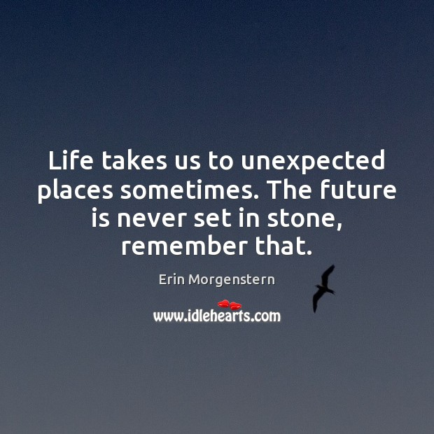 Erin Morgenstern Picture Quote image saying: Life takes us to unexpected places sometimes. The future is never set