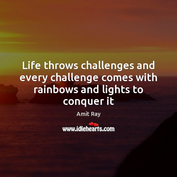 Life throws challenges and every challenge comes with rainbows and lights to conquer it Image