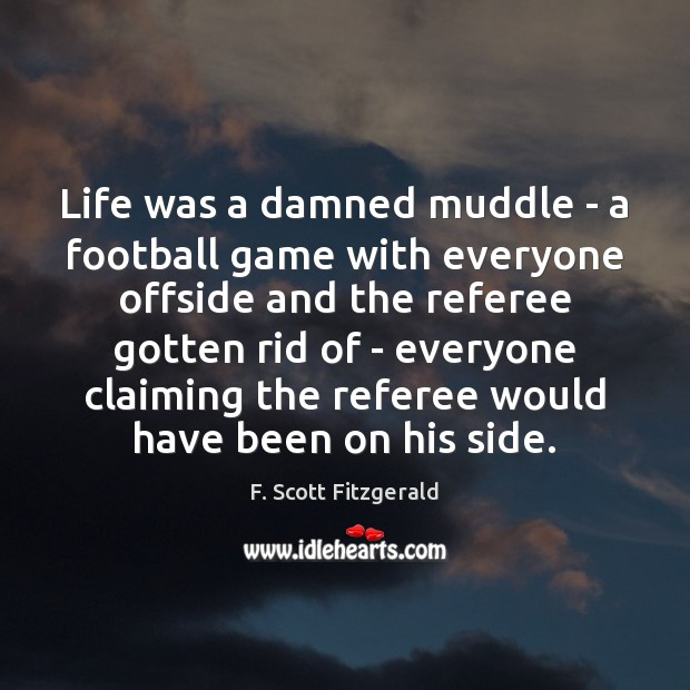 Image, Life was a damned muddle – a football game with everyone offside