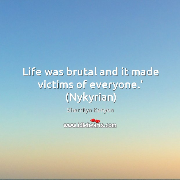 Image, Life was brutal and it made victims of everyone.' (Nykyrian)