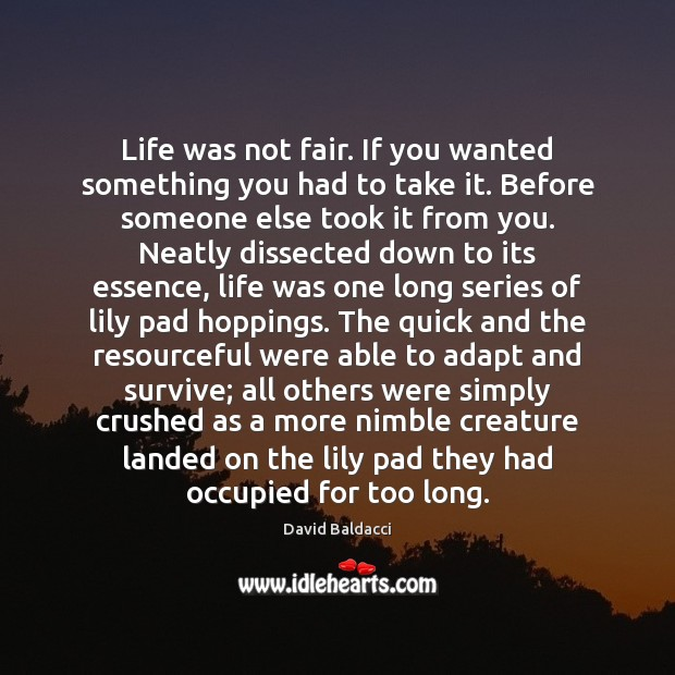 Life was not fair. If you wanted something you had to take David Baldacci Picture Quote