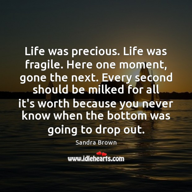 Life Was Precious Life Was Fragile Here One Moment Gone The Next