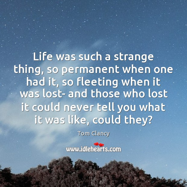 Life was such a strange thing, so permanent when one had it, Tom Clancy Picture Quote