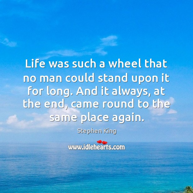 Image, Life was such a wheel that no man could stand upon it