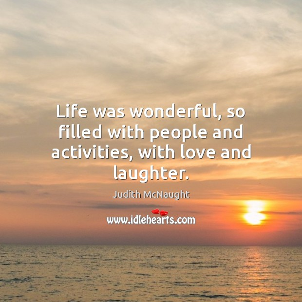 Life was wonderful, so filled with people and activities, with love and laughter. Judith McNaught Picture Quote