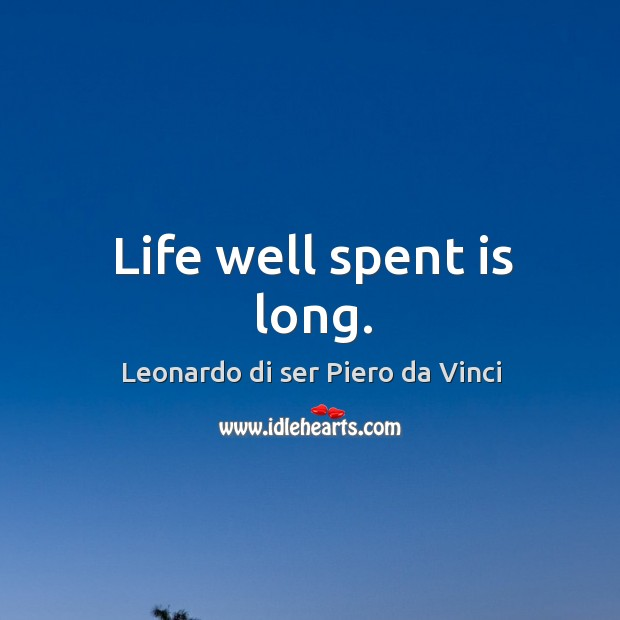 Life well spent is long. Leonardo di ser Piero da Vinci Picture Quote
