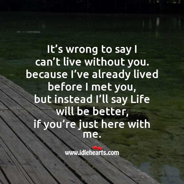 Life will be better, if you're just here with me. Life Messages Image