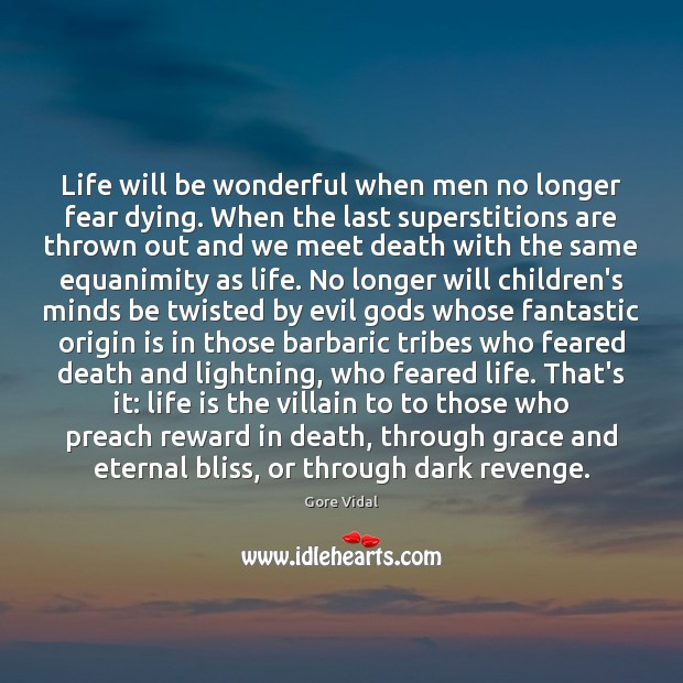 Image, Life will be wonderful when men no longer fear dying. When the