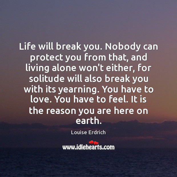 Image, Life will break you. Nobody can protect you from that, and living