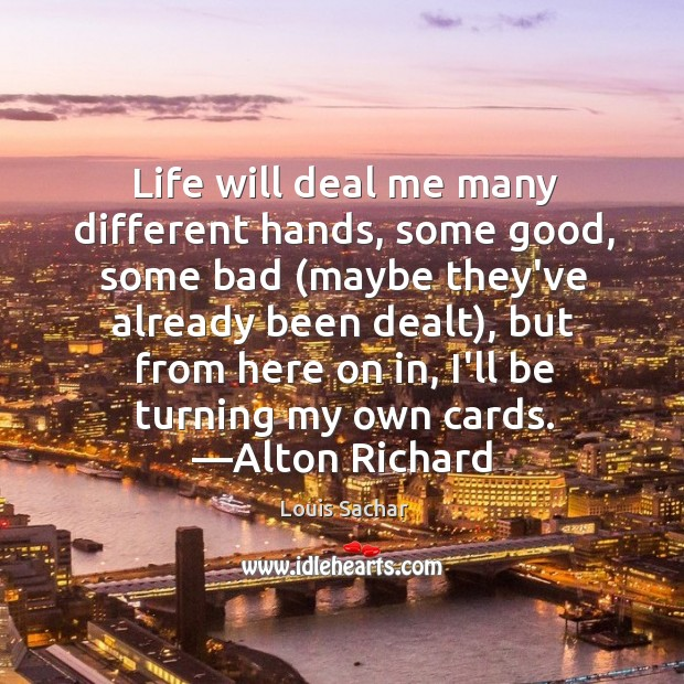 Life will deal me many different hands, some good, some bad (maybe Louis Sachar Picture Quote