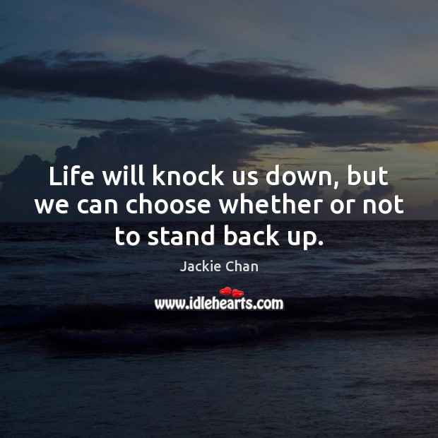 Jackie Chan Picture Quote image saying: Life will knock us down, but we can choose whether or not to stand back up.