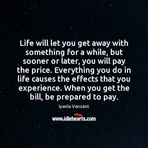 Life will let you get away with something for a while, but Iyanla Vanzant Picture Quote