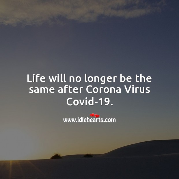 Life will no longer be the same after Corona Virus. Life Quotes Image