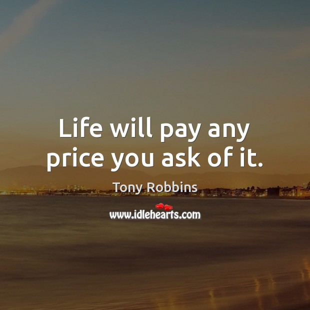 Image, Life will pay any price you ask of it.