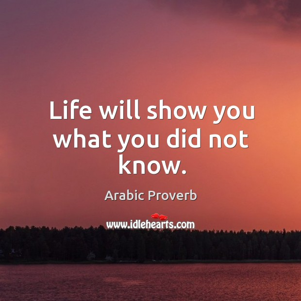 Image, Life will show you what you did not know.