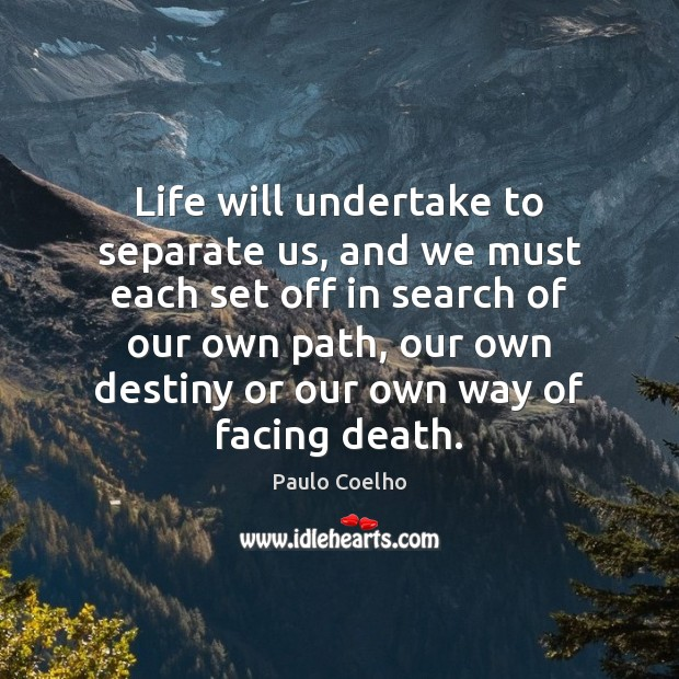 Life will undertake to separate us, and we must each set off Image