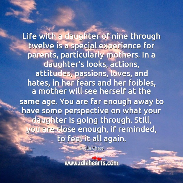 Life with a daughter of nine through twelve is a special experience Daughter Quotes Image