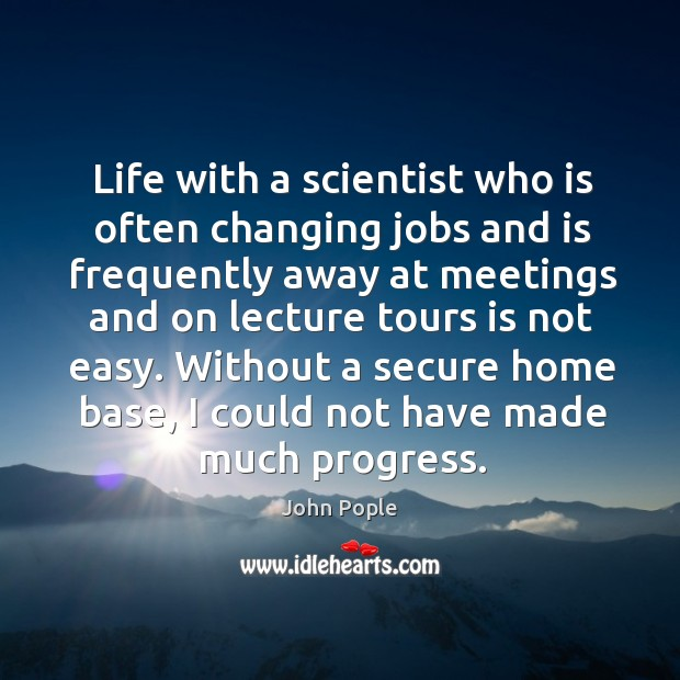Life with a scientist who is often changing jobs and is frequently away at meetings and Image