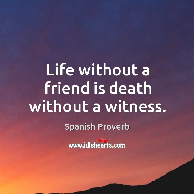 Image, Life without a friend is death without a witness.