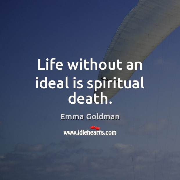 Life without an ideal is spiritual death. Emma Goldman Picture Quote