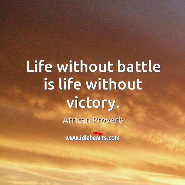 Image, Life without battle is life without victory.