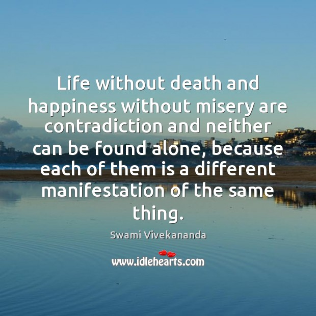 Life without death and happiness without misery are contradiction and neither can Image