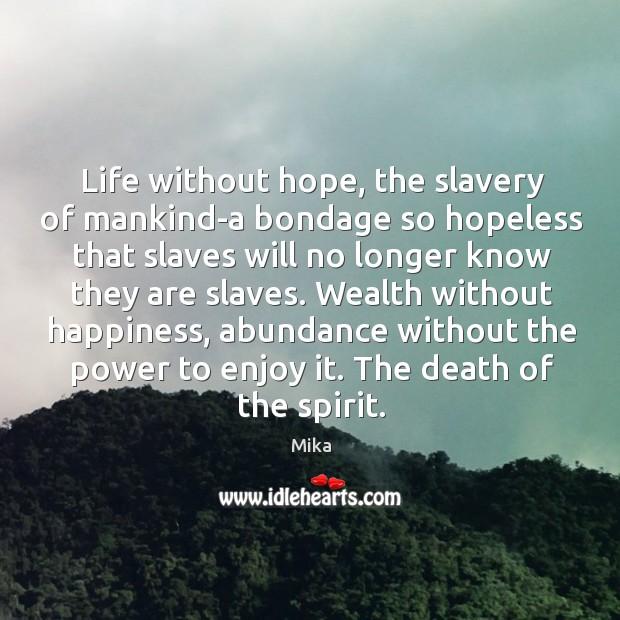 Life without hope, the slavery of mankind-a bondage so hopeless that slaves Image