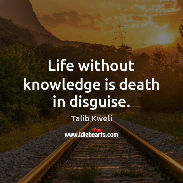 Life without knowledge is death in disguise. Knowledge Quotes Image