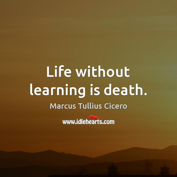 Image, Life without learning is death.