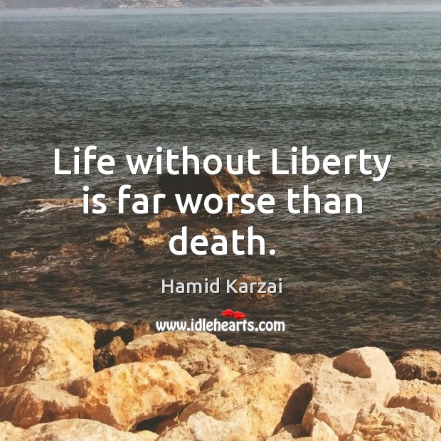 Image, Life without liberty is far worse than death.