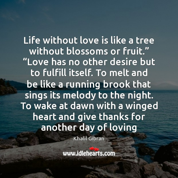 "Life without love is like a tree without blossoms or fruit."" ""Love Khalil Gibran Picture Quote"