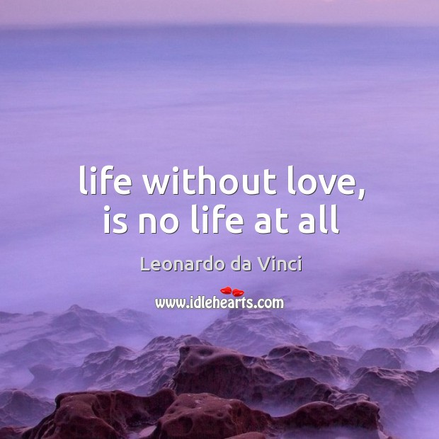 Life without love, is no life at all Image