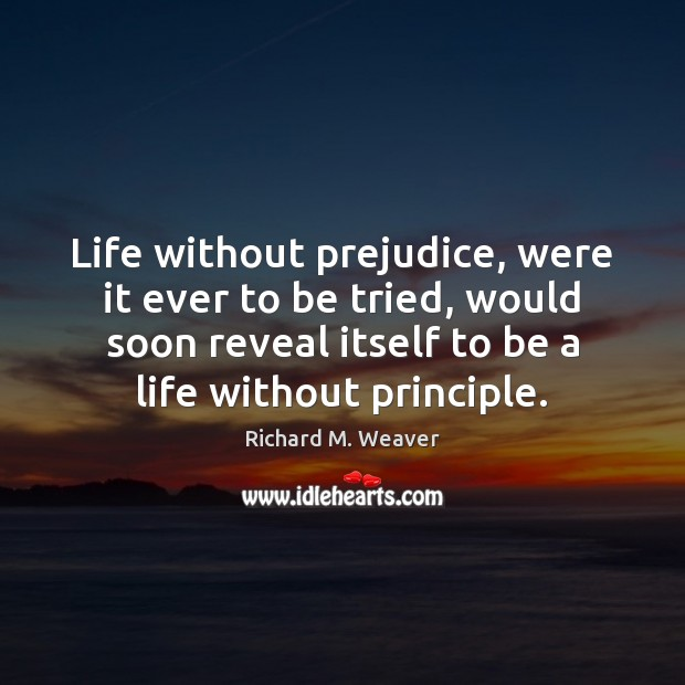 Life without prejudice, were it ever to be tried, would soon reveal Image