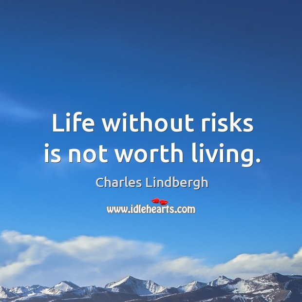 Image, Life without risks is not worth living.