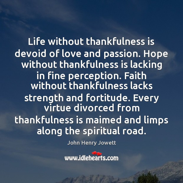 Life without thankfulness is devoid of love and passion. Hope without thankfulness Image
